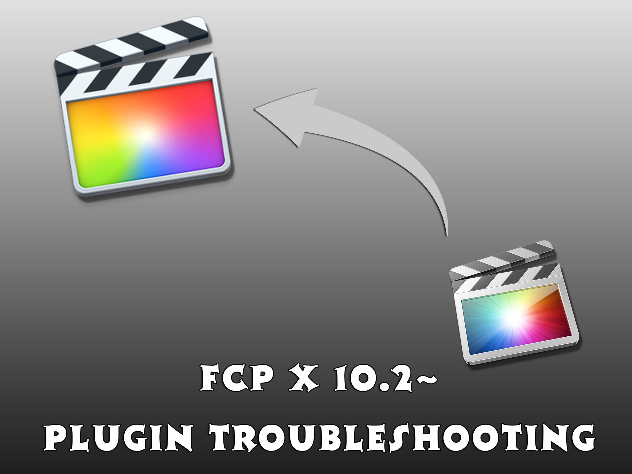 FCP10.2以降にアップデートしてプラグインがきかないトラブルの解決法